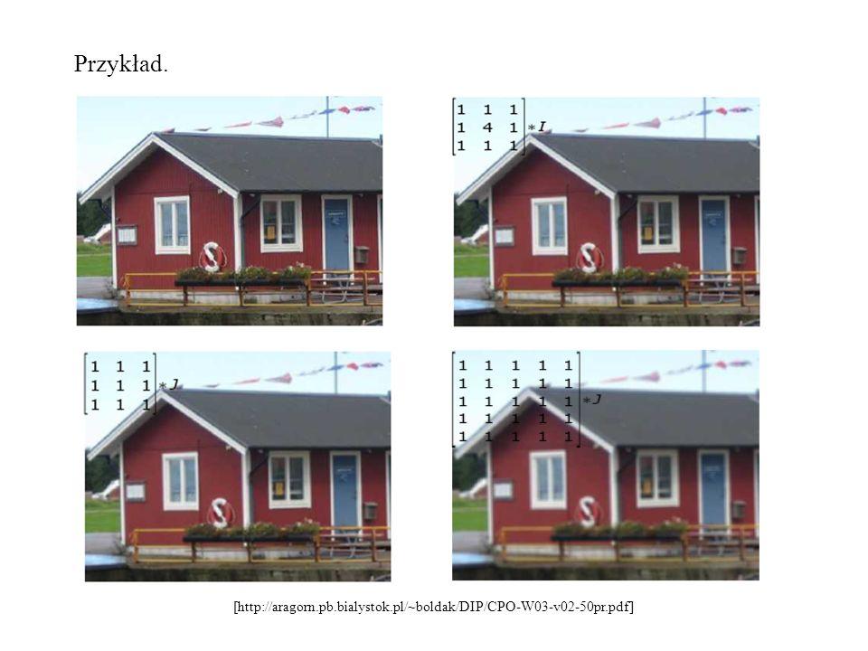 Przykład. [http://aragorn.pb.bialystok.pl/~boldak/DIP/CPO-W03-v02-50pr.pdf]