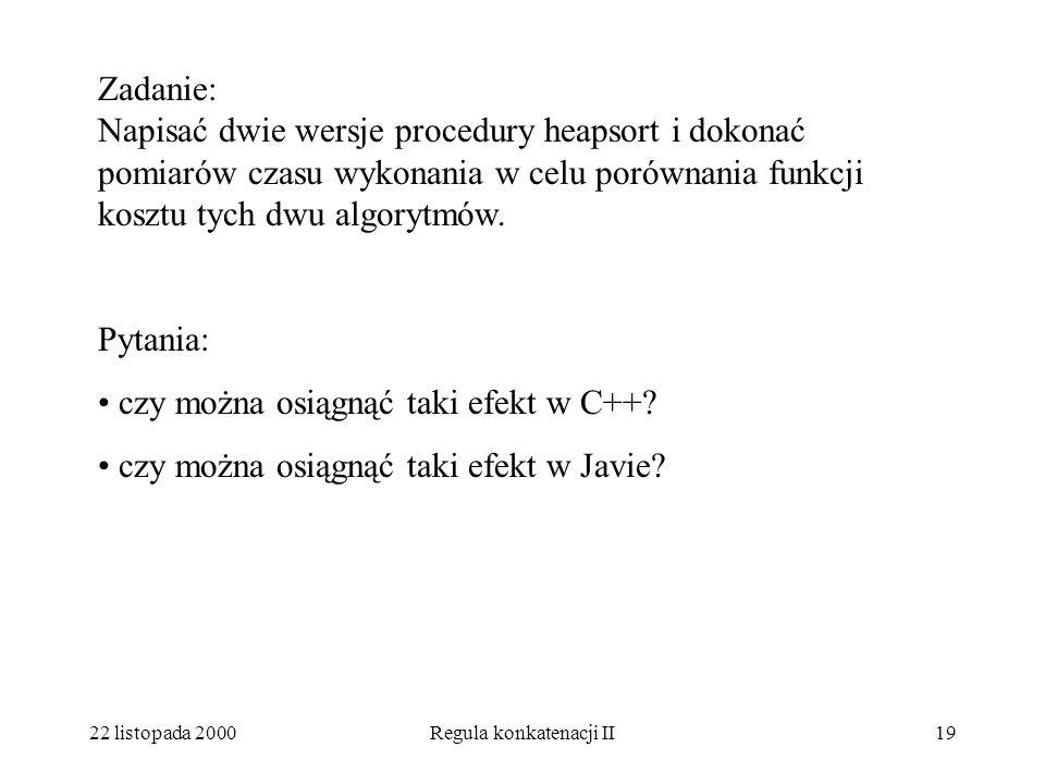 22 listopada 2000Regula konkatenacji II18 Podsumowanie Poznaliśmy lepiej regułę konkatenacji, Nauczyliśmy się wykorzystywać dziedziczenie do wyciagani