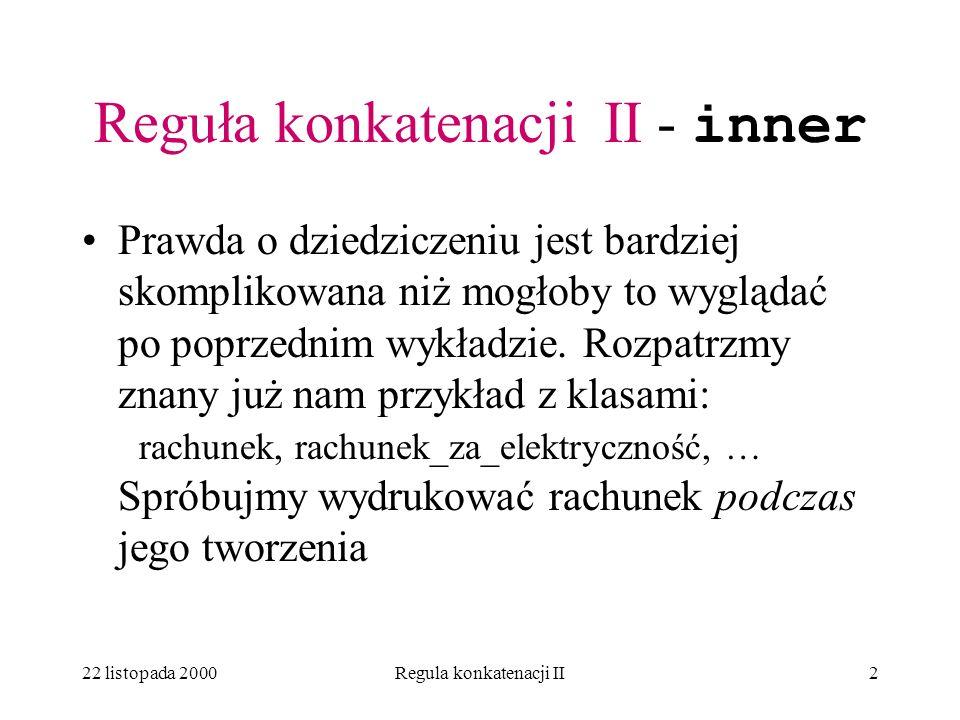 22 listopada 2000Regula konkatenacji II1 Dziedziczenie (cd.) Reguła konkatenacji II przykład - heapsort Reguła konkatenacji III