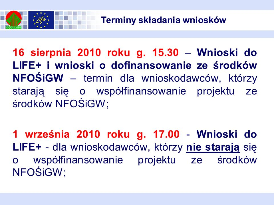 16 sierpnia 2010 roku g. 15.30 – Wnioski do LIFE+ i wnioski o dofinansowanie ze środków NFOŚiGW – termin dla wnioskodawców, którzy starają się o współ