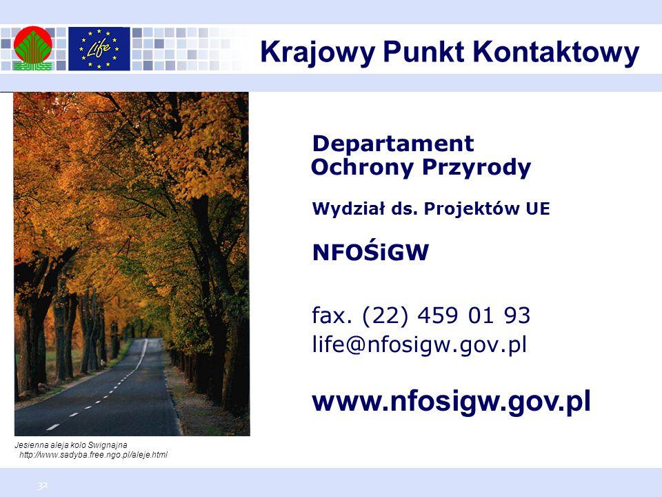 32 Departament Ochrony Przyrody Wydział ds. Projektów UE NFOŚiGW fax. (22) 459 01 93 life@nfosigw.gov.pl www.nfosigw.gov.pl Jesienna aleja kolo Swigna