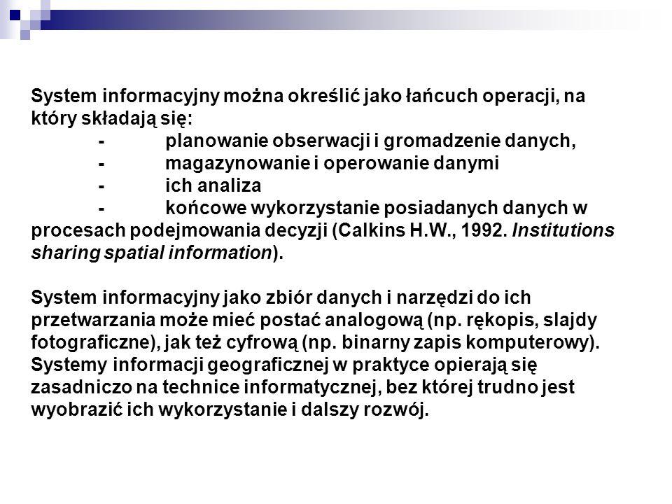 System informacyjny można określić jako łańcuch operacji, na który składają się: -planowanie obserwacji i gromadzenie danych, -magazynowanie i operowa