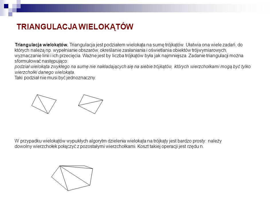 Triangulacja wielokątów. Triangulacja jest podziałem wielokąta na sumę trójkątów. Ułatwia ona wiele zadań, do których należą np. wypełnianie obszarów,