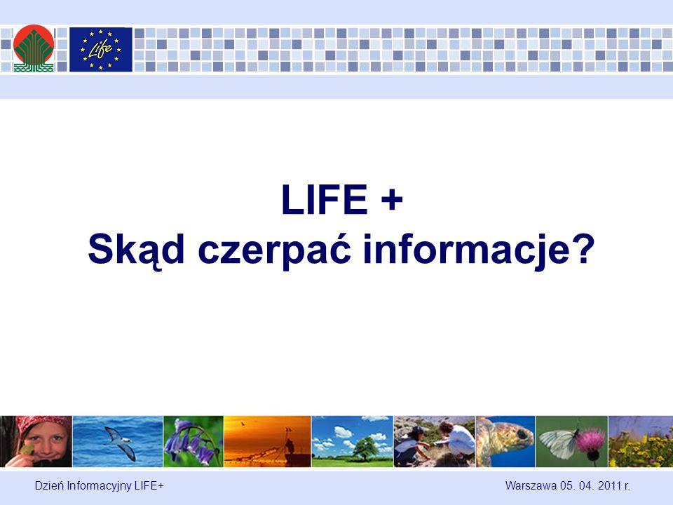 Dzień Informacyjny LIFE+ Warszawa 05. 04. 2011 r. LIFE + Skąd czerpać informacje?