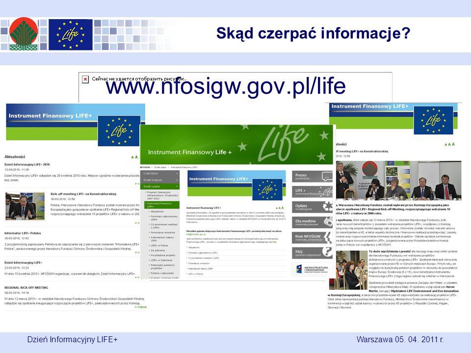 Dzień Informacyjny LIFE+ Warszawa 05. 04. 2011 r. www.nfosigw.gov.pl/life Skąd czerpać informacje?