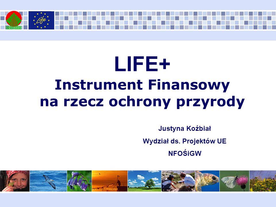 LIFE+ Instrument Finansowy na rzecz ochrony przyrody Justyna Koźbiał Wydział ds. Projektów UE NFOŚiGW