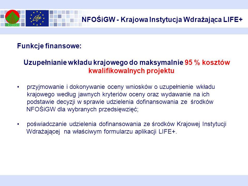 NFOŚiGW - Krajowa Instytucja Wdrażająca LIFE+ Funkcje finansowe: Uzupełnianie wkładu krajowego do maksymalnie 95 % kosztów kwalifikowalnych projektu p