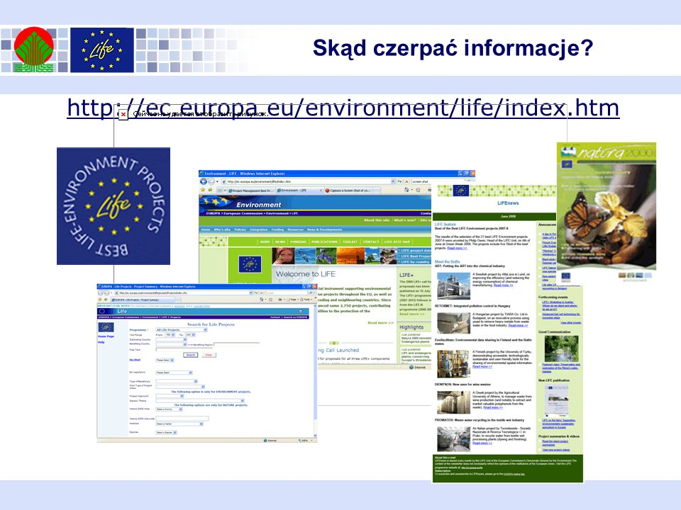 http://ec.europa.eu/environment/life/index.htm Skąd czerpać informacje?