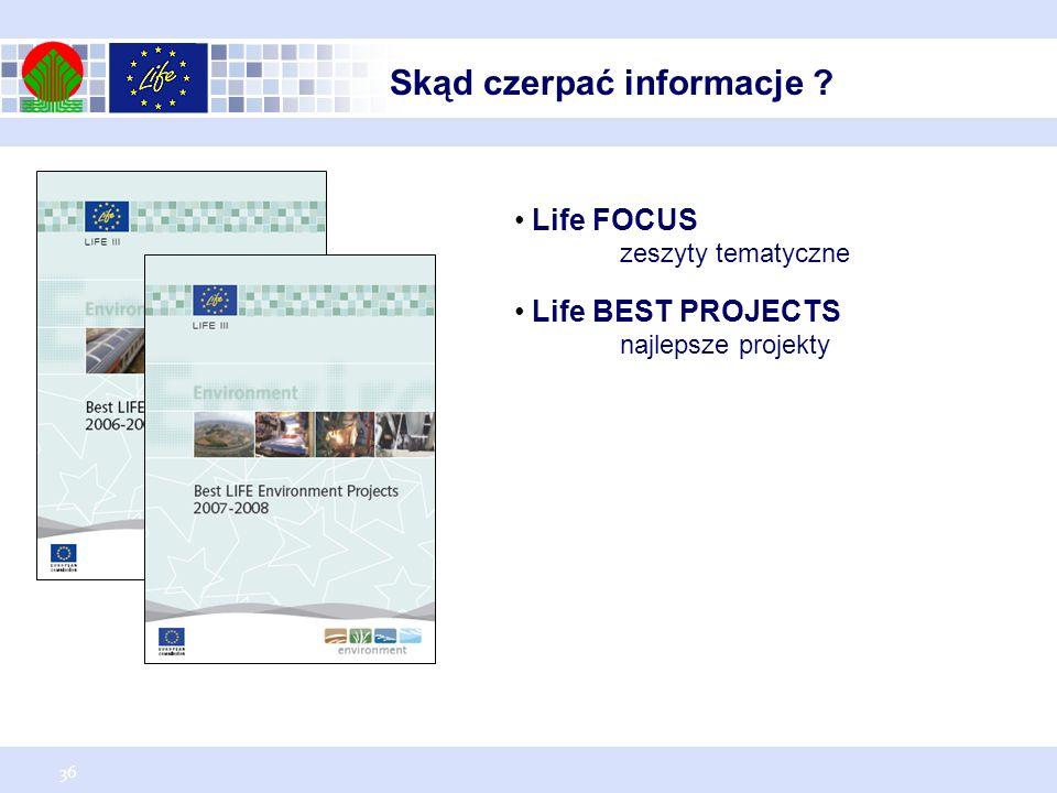 36 Skąd czerpać informacje ? Life FOCUS zeszyty tematyczne Life BEST PROJECTS najlepsze projekty