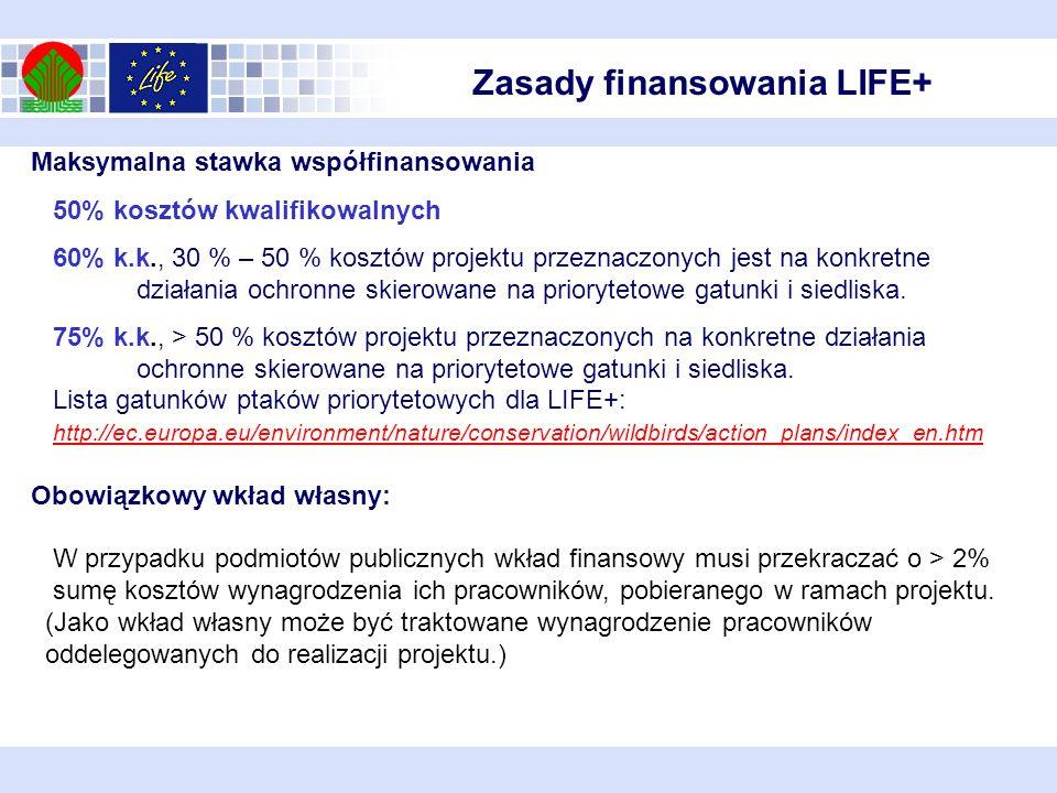 Zasady finansowania LIFE+ Maksymalna stawka współfinansowania 50% kosztów kwalifikowalnych 60% k.k., 30 % – 50 % kosztów projektu przeznaczonych jest