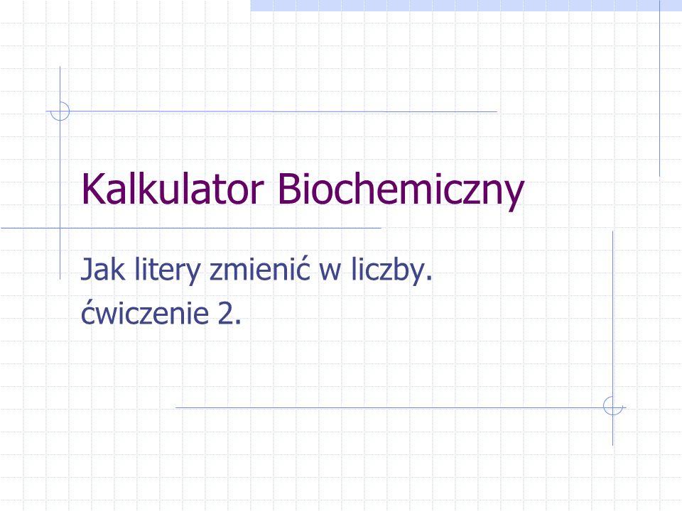 Kalkulator Biochemiczny Jak litery zmienić w liczby. ćwiczenie 2.