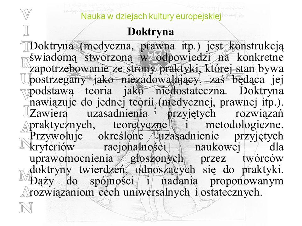 Nauka w dziejach kultury europejskiej Doktryna Doktryna (medyczna, prawna itp.) jest konstrukcją świadomą stworzoną w odpowiedzi na konkretne zapotrze