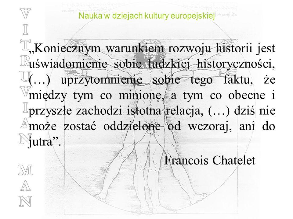 Nauka w dziejach kultury europejskiej Koniecznym warunkiem rozwoju historii jest uświadomienie sobie ludzkiej historyczności, (…) uprzytomnienie sobie