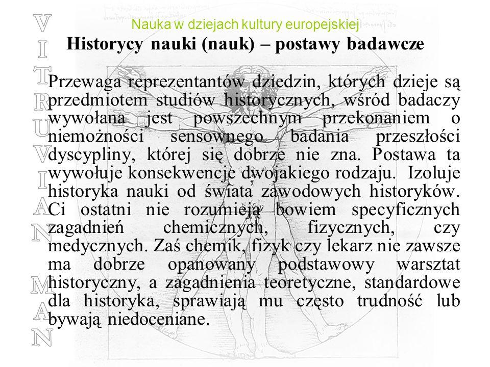 Nauka w dziejach kultury europejskiej Historycy nauki (nauk) – postawy badawcze Przewaga reprezentantów dziedzin, których dzieje są przedmiotem studió
