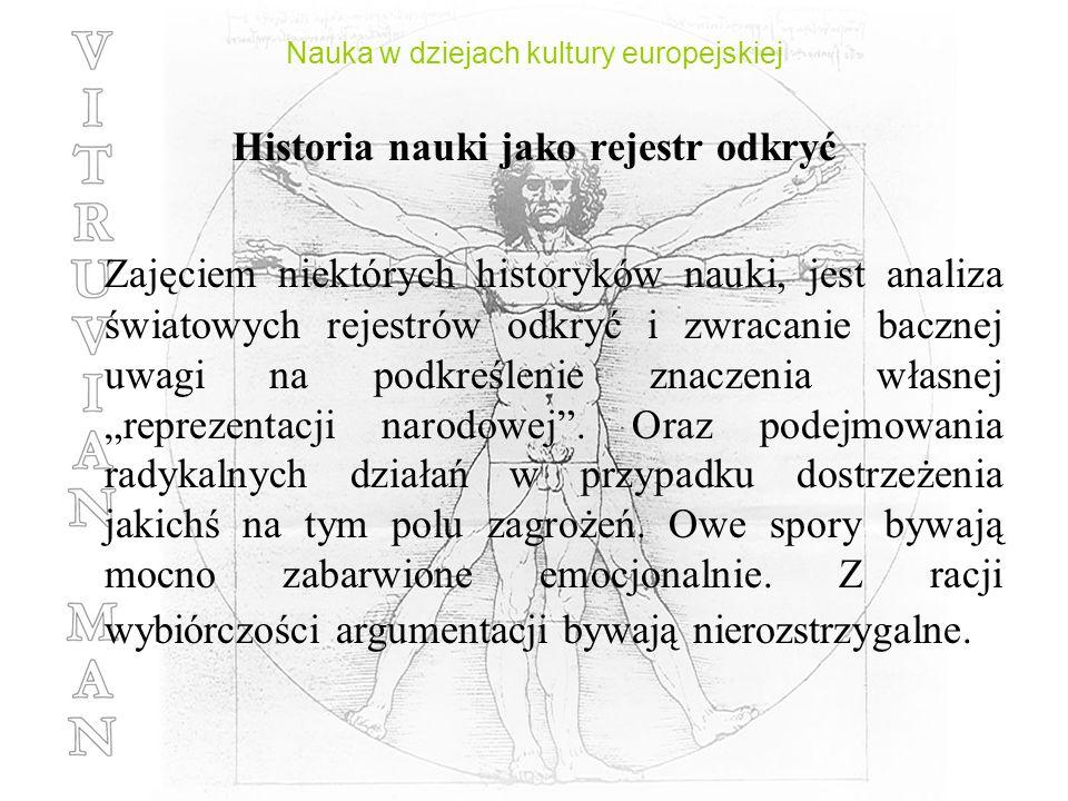 Nauka w dziejach kultury europejskiej Historia nauki jako rejestr odkryć Zajęciem niektórych historyków nauki, jest analiza światowych rejestrów odkry
