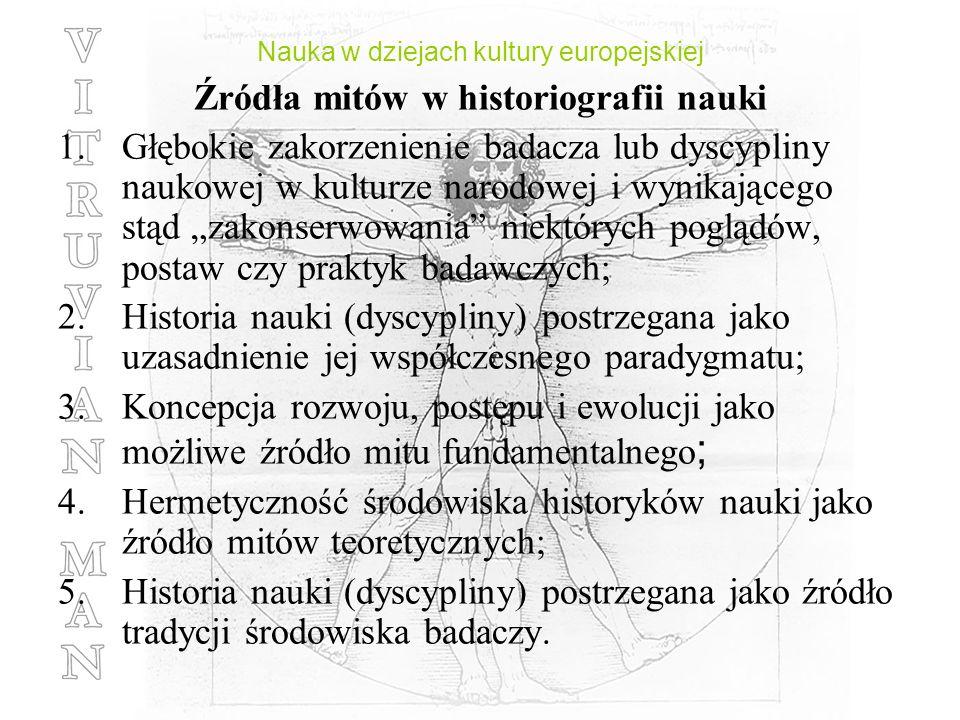 Nauka w dziejach kultury europejskiej Źródła mitów w historiografii nauki 1.Głębokie zakorzenienie badacza lub dyscypliny naukowej w kulturze narodowe