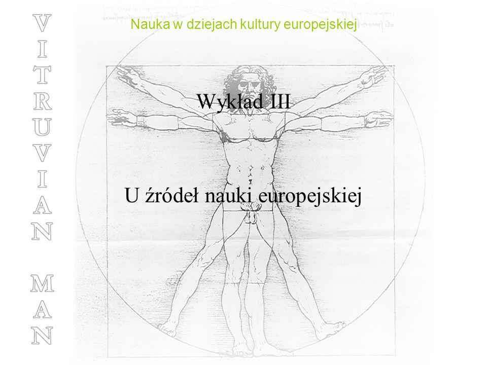 Nauka w dziejach kultury europejskiej Wykład III U źródeł nauki europejskiej