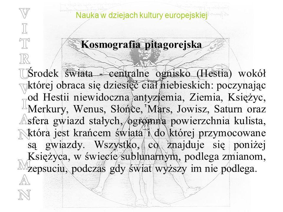 Nauka w dziejach kultury europejskiej Kosmografia pitagorejska Środek świata - centralne ognisko (Hestia) wokół której obraca się dziesięć ciał niebie