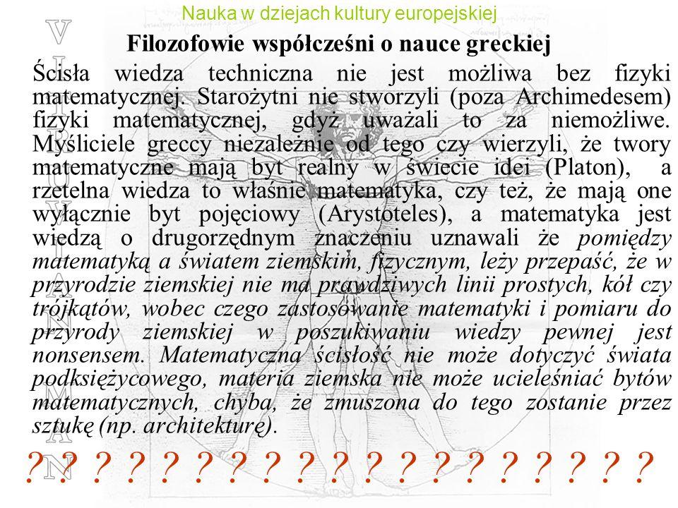 Nauka w dziejach kultury europejskiej Filozofowie współcześni o nauce greckiej Ścisła wiedza techniczna nie jest możliwa bez fizyki matematycznej. Sta