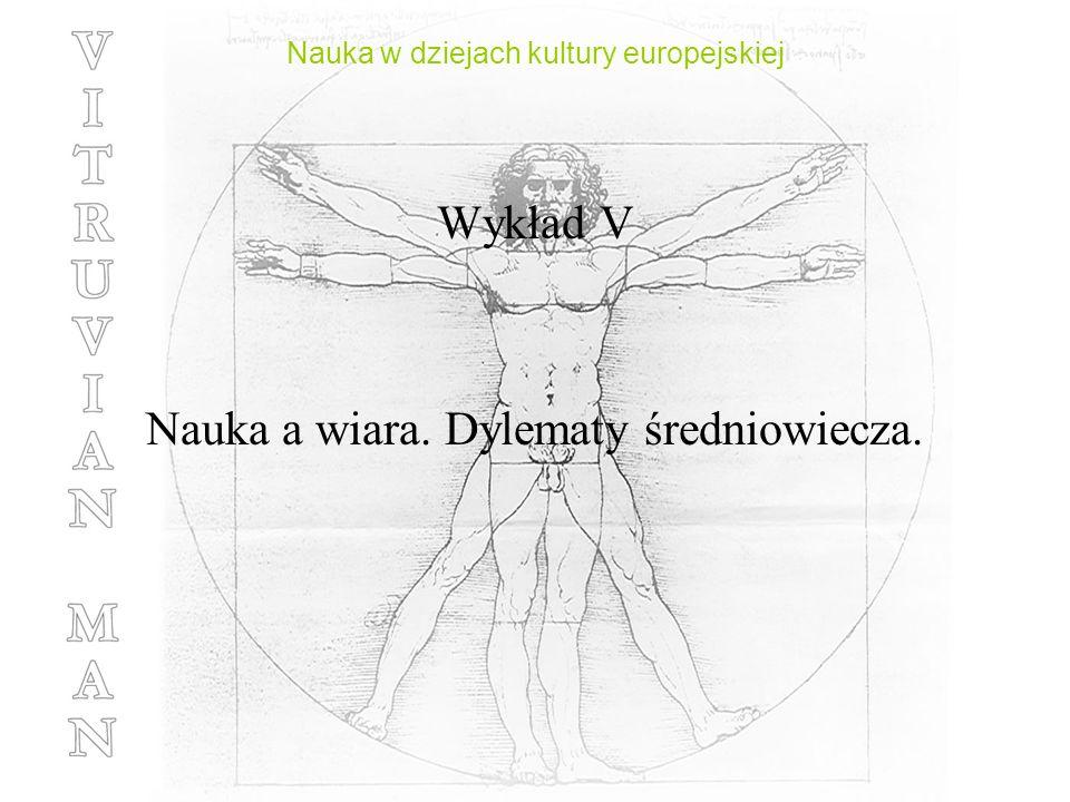 Nauka w dziejach kultury europejskiej Wykład V Nauka a wiara. Dylematy średniowiecza.