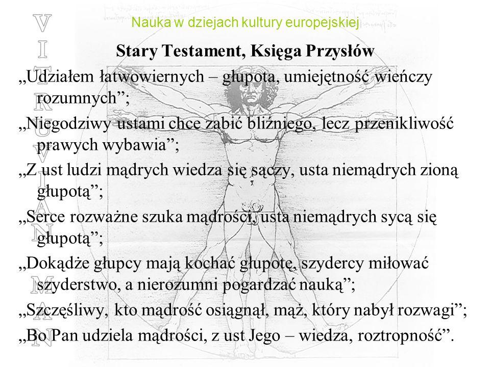 Nauka w dziejach kultury europejskiej Stary Testament, Księga Przysłów Udziałem łatwowiernych – głupota, umiejętność wieńczy rozumnych; Niegodziwy ust