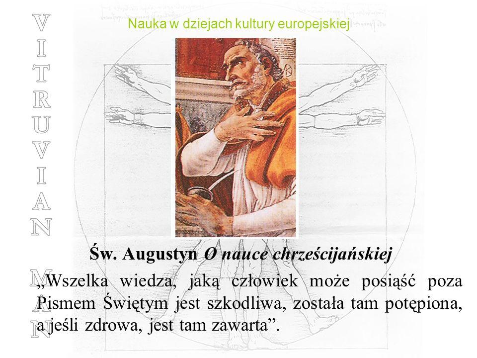 Nauka w dziejach kultury europejskiej Św. Augustyn O nauce chrześcijańskiej Wszelka wiedza, jaką człowiek może posiąść poza Pismem Świętym jest szkodl