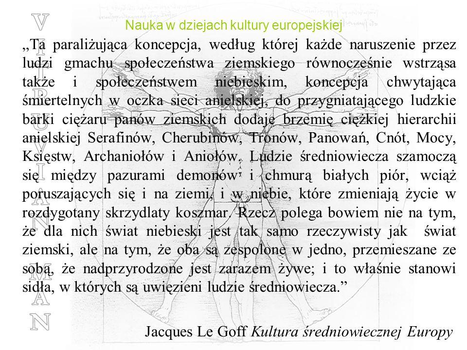 Nauka w dziejach kultury europejskiej Ta paraliżująca koncepcja, według której każde naruszenie przez ludzi gmachu społeczeństwa ziemskiego równocześn