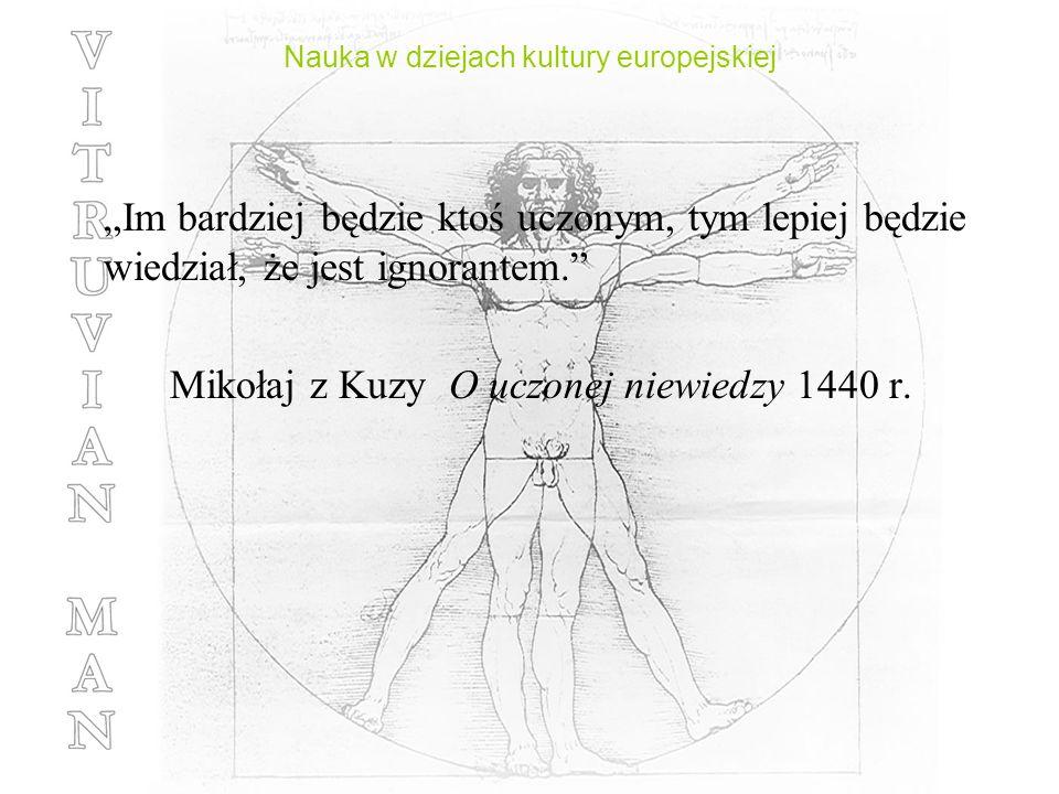 Nauka w dziejach kultury europejskiej Im bardziej będzie ktoś uczonym, tym lepiej będzie wiedział, że jest ignorantem. Mikołaj z Kuzy O uczonej niewie
