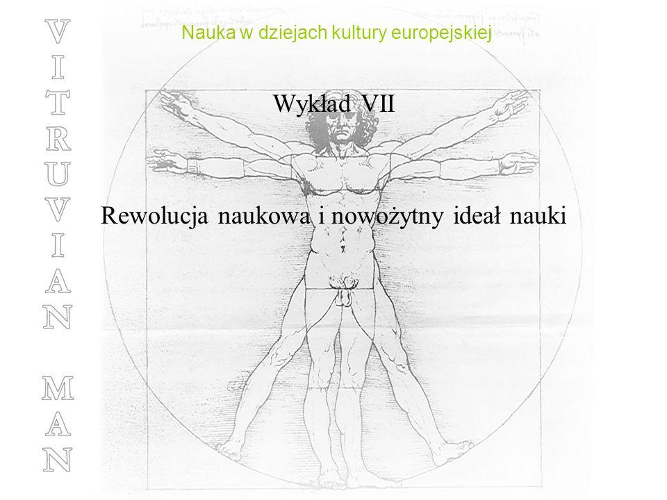 Nauka w dziejach kultury europejskiej Wykład VII Rewolucja naukowa i nowożytny ideał nauki