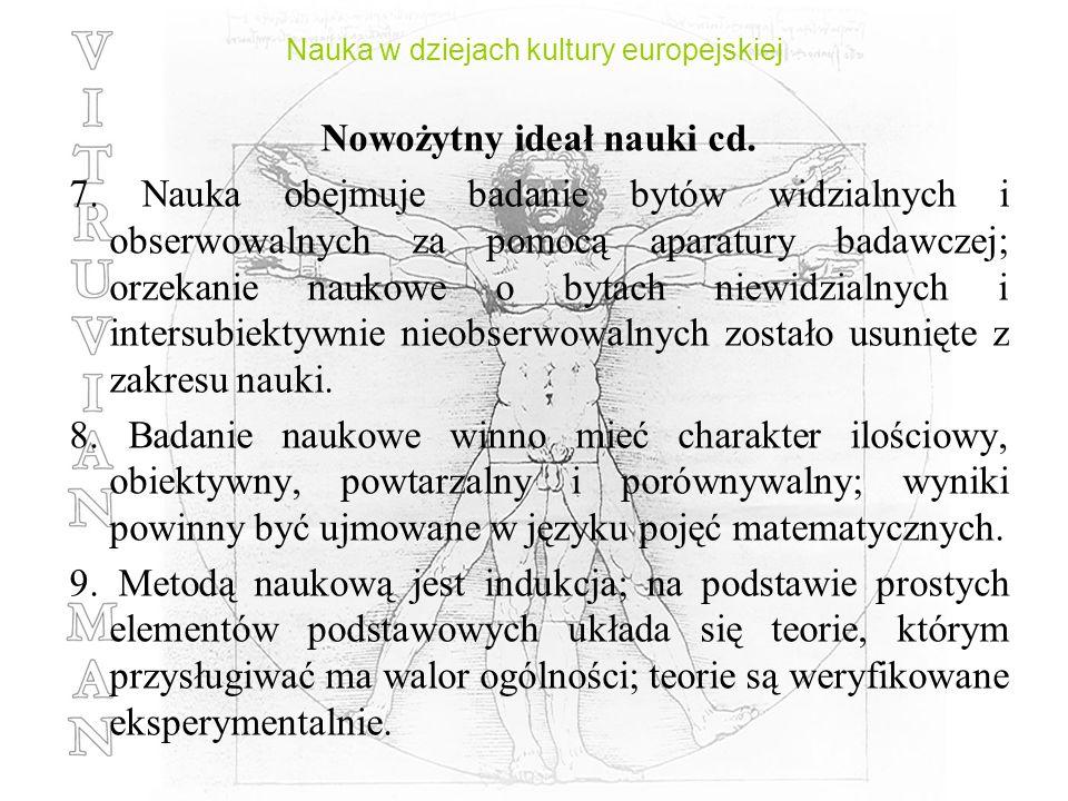 Nauka w dziejach kultury europejskiej Nowożytny ideał nauki cd. 7. Nauka obejmuje badanie bytów widzialnych i obserwowalnych za pomocą aparatury badaw