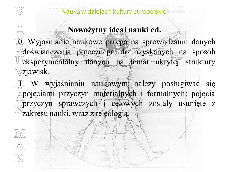 Nauka w dziejach kultury europejskiej Nowożytny ideał nauki cd. 10. Wyjaśnianie naukowe polega na sprowadzaniu danych doświadczenia potocznego do uzys