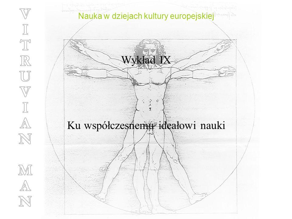 Nauka w dziejach kultury europejskiej Wykład IX Ku współczesnemu ideałowi nauki