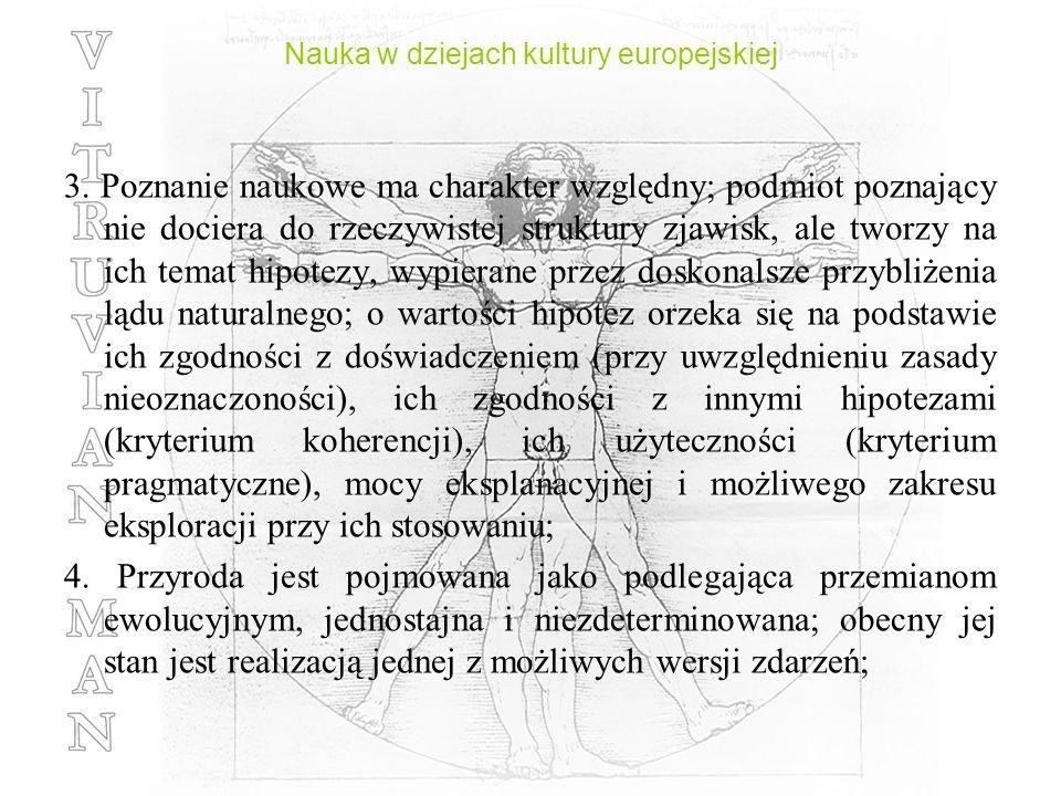 Nauka w dziejach kultury europejskiej 3. Poznanie naukowe ma charakter względny; podmiot poznający nie dociera do rzeczywistej struktury zjawisk, ale