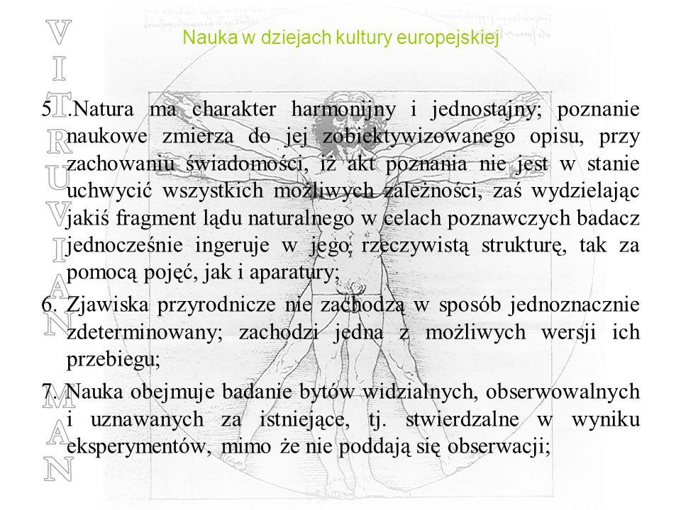 Nauka w dziejach kultury europejskiej 5.Natura ma charakter harmonijny i jednostajny; poznanie naukowe zmierza do jej zobiektywizowanego opisu, przy