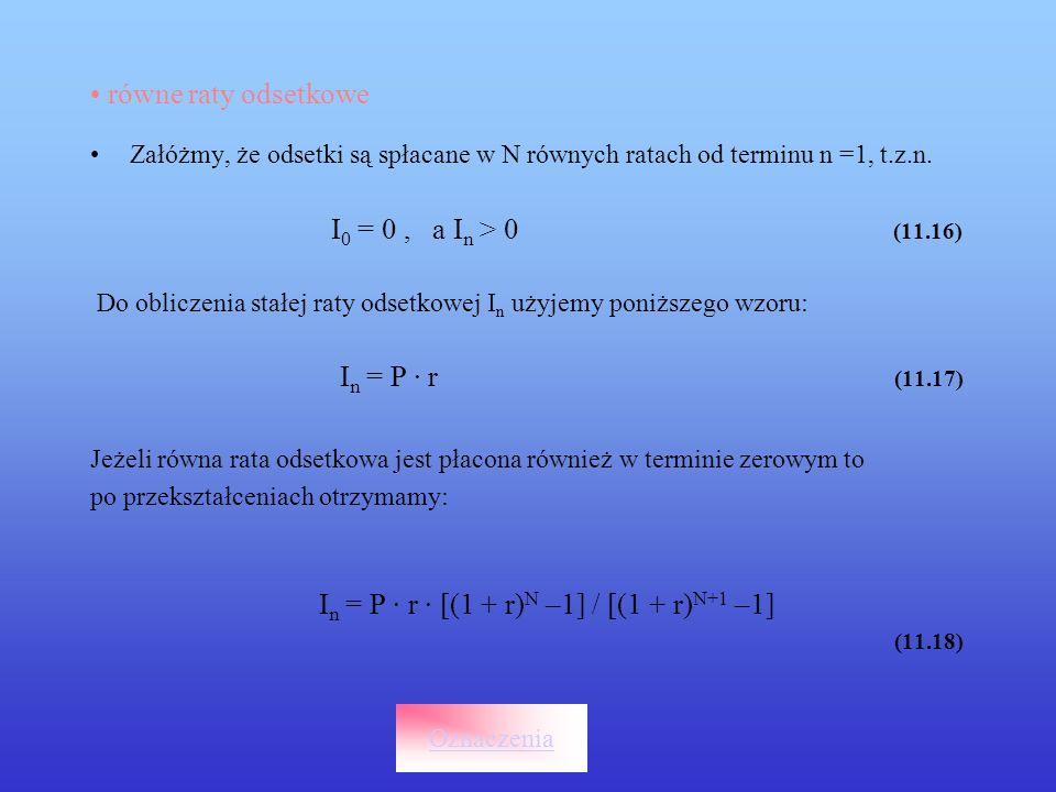 równe raty odsetkowe Załóżmy, że odsetki są spłacane w N równych ratach od terminu n =1, t.z.n. I 0 = 0, a I n > 0 (11.16) Do obliczenia stałej raty o
