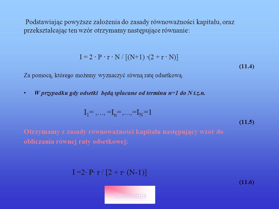Podstawiając powyższe założenia do zasady równoważności kapitału, oraz przekształcając ten wzór otrzymamy następujące równanie: I = 2 · P · r · N / [(N+1) ·(2 + r · N)] (11.4) Za pomocą, którego możemy wyznaczyć równą ratę odsetkową.