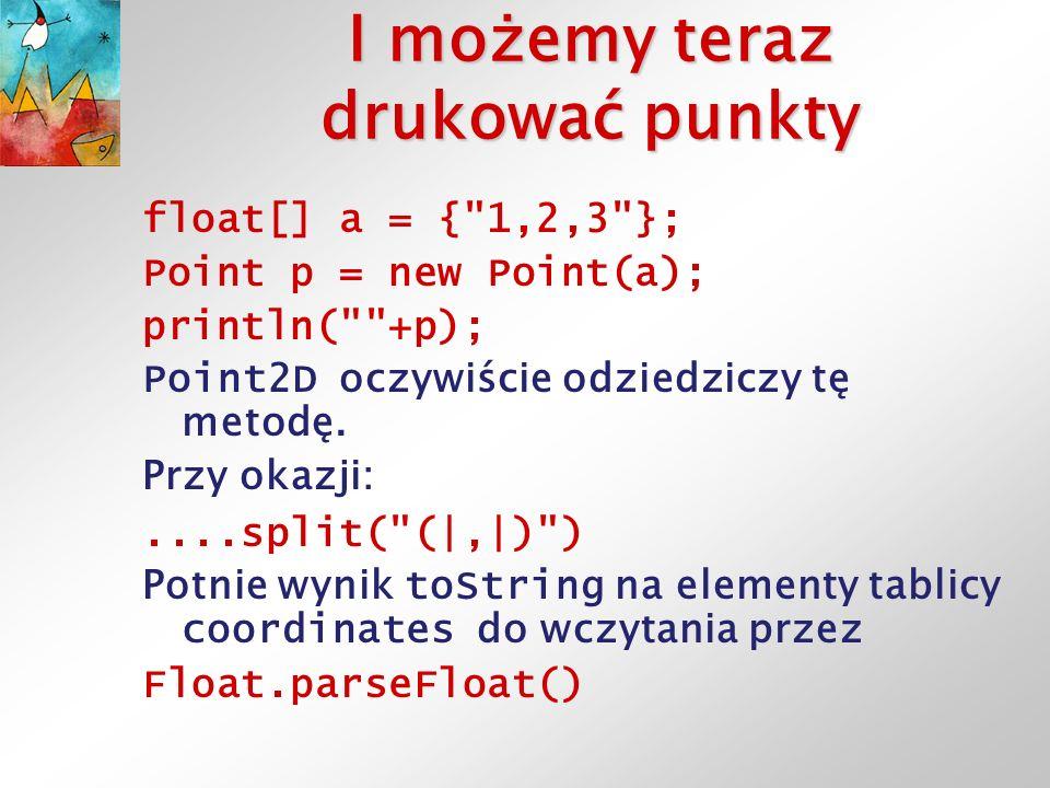 I możemy teraz drukować punkty float[] a = {