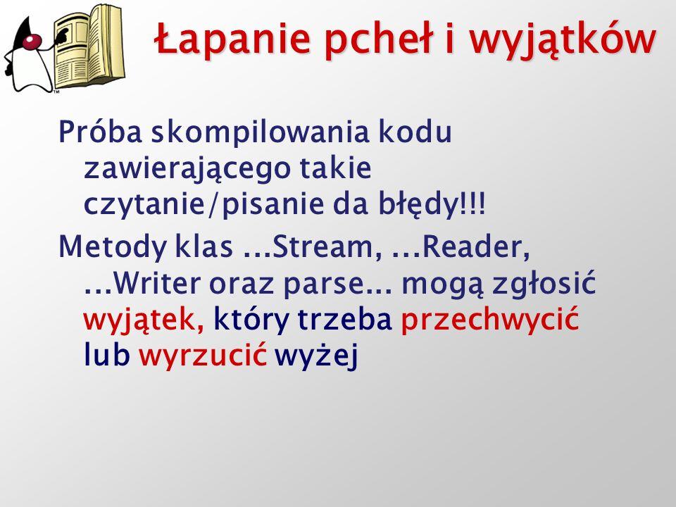 Łapanie pcheł i wyjątków Próba skompilowania kodu zawierającego takie czytanie/pisanie da błędy!!! Metody klas...Stream,...Reader,...Writer oraz parse