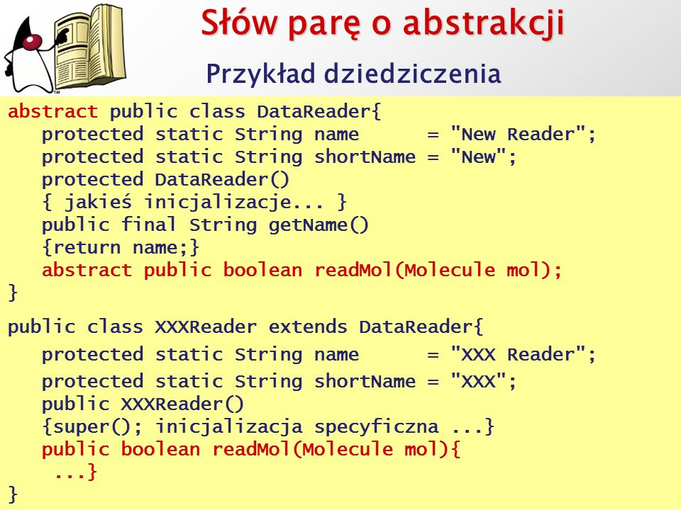 Słów parę o abstrakcji abstract public class DataReader{ protected static String name =