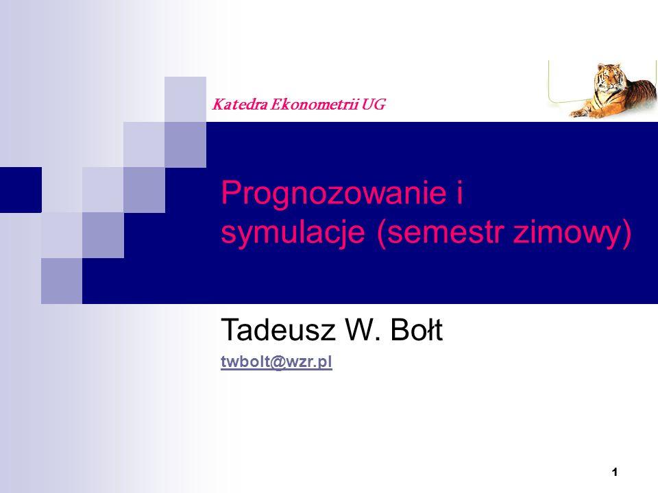 1 Prognozowanie i symulacje (semestr zimowy) Katedra Ekonometrii UG Tadeusz W. Bołt twbolt@wzr.pl