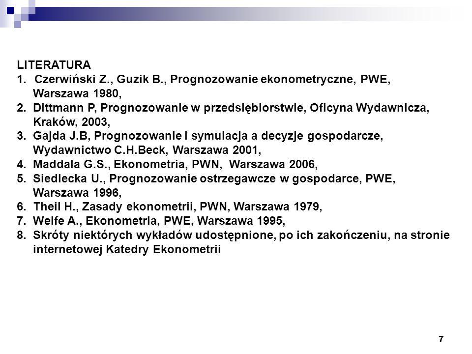 7 LITERATURA 1.Czerwiński Z., Guzik B., Prognozowanie ekonometryczne, PWE, Warszawa 1980, 2. Dittmann P, Prognozowanie w przedsiębiorstwie, Oficyna Wy