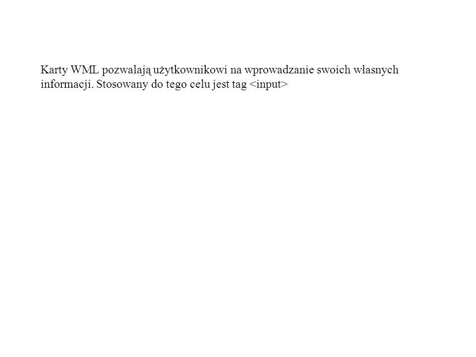 Karty WML pozwalają użytkownikowi na wprowadzanie swoich własnych informacji.
