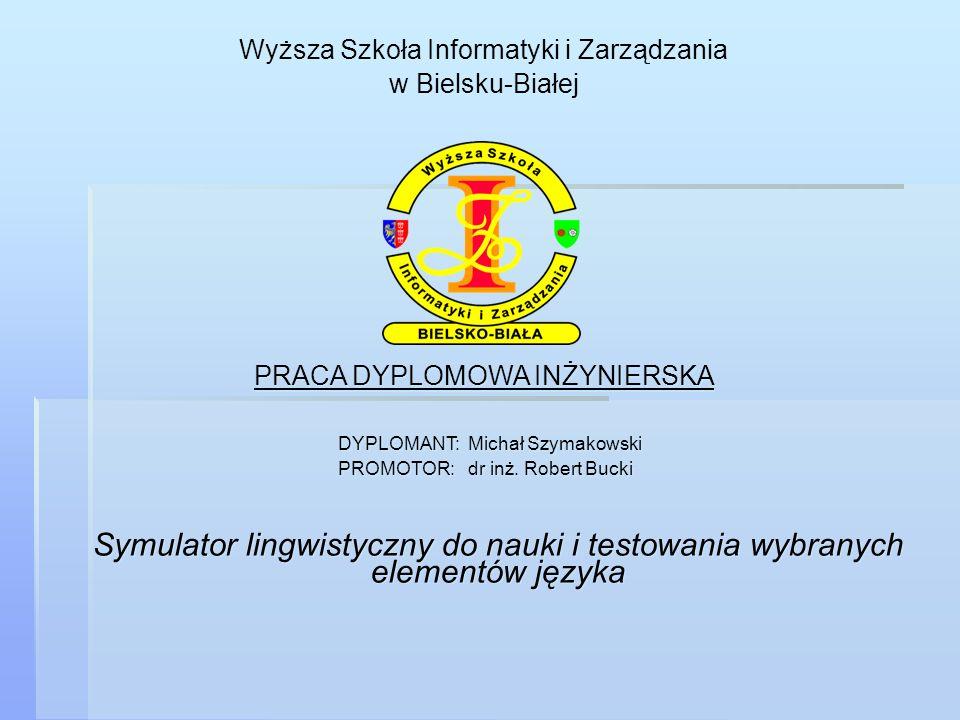 Wyższa Szkoła Informatyki i Zarządzania w Bielsku-Białej Wyższa Szkoła Informatyki i Zarządzania w Bielsku-Białej PRACA DYPLOMOWA INŻYNIERSKA DYPLOMAN