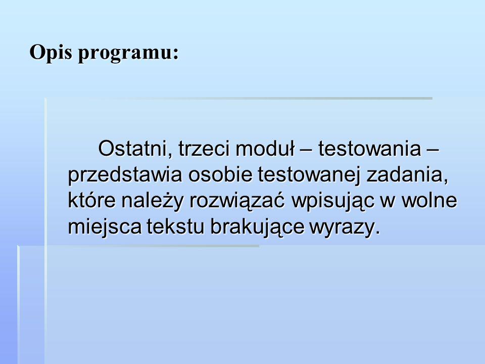 Opis programu: Ostatni, trzeci moduł – testowania – przedstawia osobie testowanej zadania, które należy rozwiązać wpisując w wolne miejsca tekstu brak