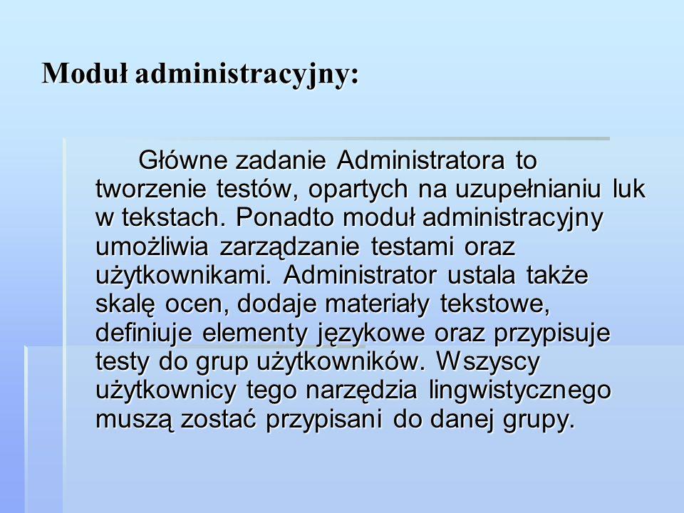 Moduł administracyjny: Główne zadanie Administratora to tworzenie testów, opartych na uzupełnianiu luk w tekstach. Ponadto moduł administracyjny umożl