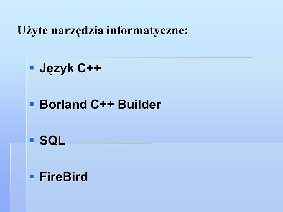 Użyte narzędzia informatyczne: Język C++ Język C++ Borland C++ Builder Borland C++ Builder SQL SQL FireBird FireBird