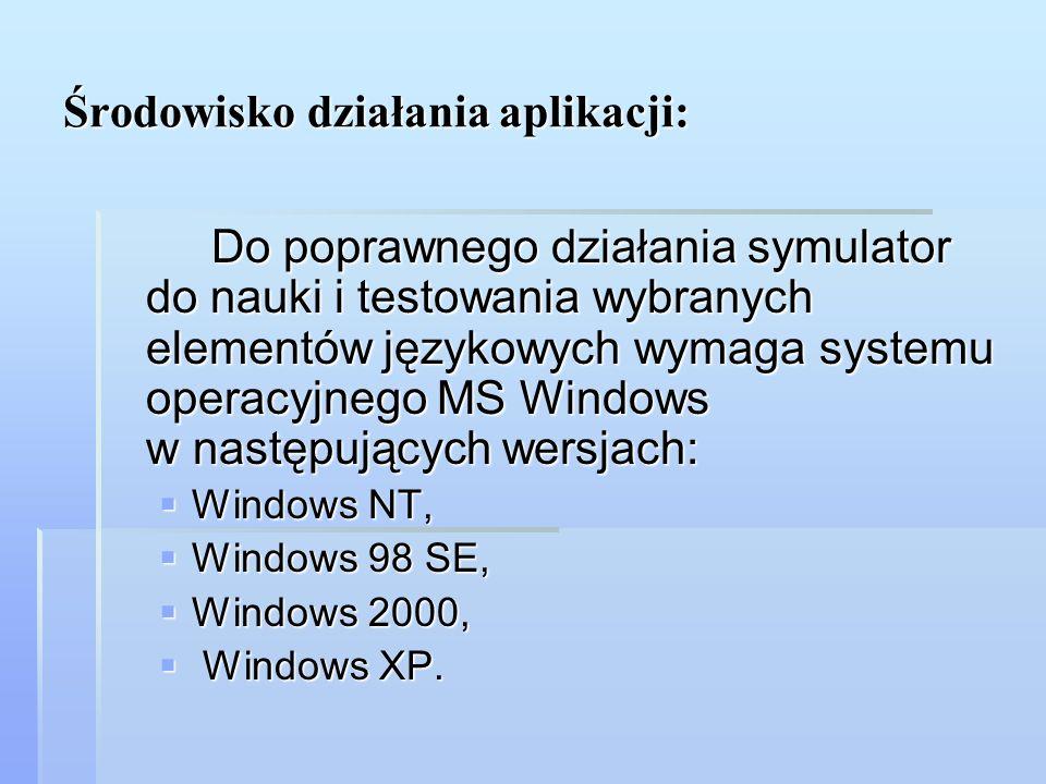 Środowisko działania aplikacji: Do poprawnego działania symulator do nauki i testowania wybranych elementów językowych wymaga systemu operacyjnego MS