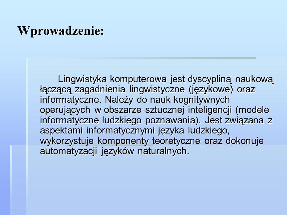 Wprowadzenie: Lingwistyka komputerowa jest dyscypliną naukową łączącą zagadnienia lingwistyczne (językowe) oraz informatyczne. Należy do nauk kognityw