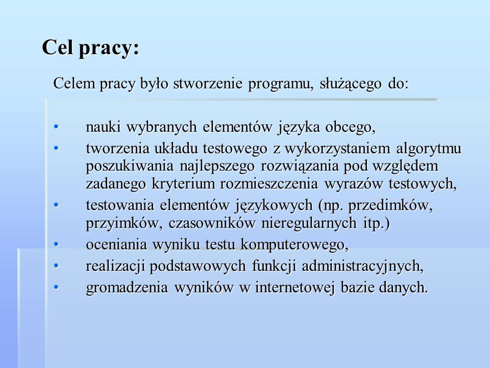Celem pracy było stworzenie programu, służącego do: nauki wybranych elementów języka obcego,nauki wybranych elementów języka obcego, tworzenia układu