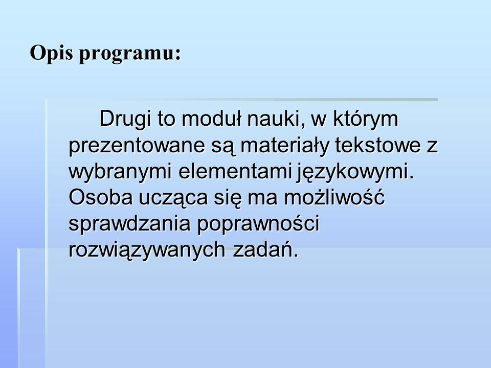 Opis programu: Drugi to moduł nauki, w którym prezentowane są materiały tekstowe z wybranymi elementami językowymi. Osoba ucząca się ma możliwość spra